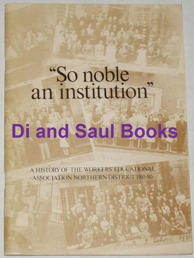 So Noble an Institution - A History of the Workers Educational Association Northern District 1910-80